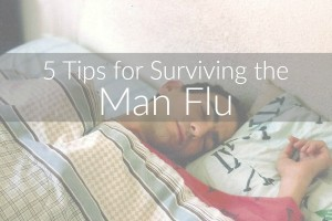 5 Tips for Surviving the Man Flu