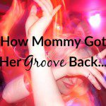 How Mommy Got Her Groove Back
