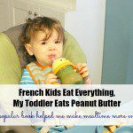 French Kids Eat Everything, My Toddler Eats Peanut Butter
