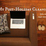 My Post-Holiday Cleanse (No, Not That Kind…)