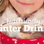 Kid-Friendly Winter Drinks