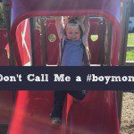 Don't Call Me a #boymom