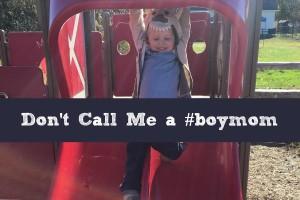 Don't Call Me a #boymom