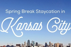 A Kansas City Spring Break Staycation