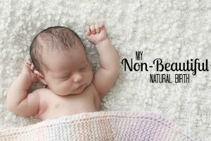 My Non-Beautiful Natural Birth