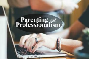 Parenting and Professionalism