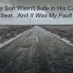 My Son Wasn't Safe in His Car Seat and It Was My Fault