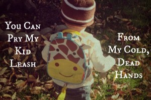 You Can Pry My Kid Leash From My Cold, Dead Hands