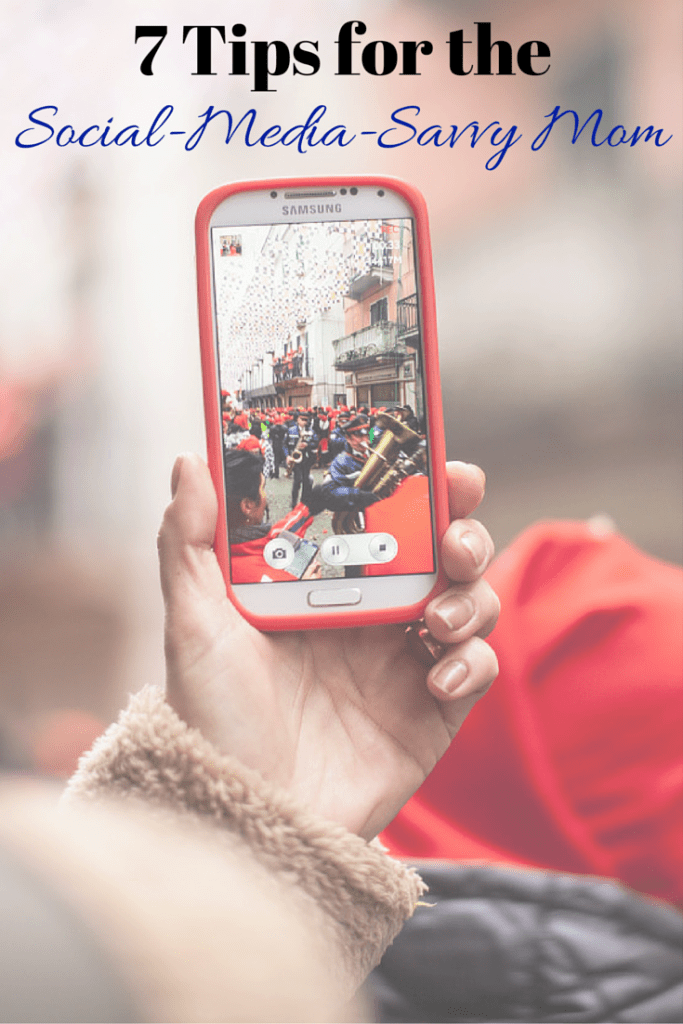 7 Tips for the Social-Media-Savvy Mom
