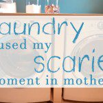 How Laundry Caused my Scariest Motherhood Moment