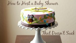How to Host a Baby Shower That Doesn't Suck