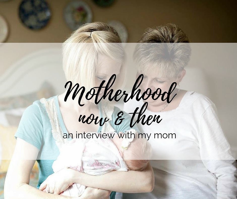 motherhood now and then: an interview with my mom