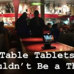Restaurants, Table Tablets Shouldn't Be a Thing