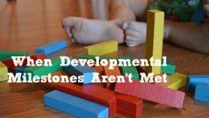 When Developmental Milestones Aren't Met