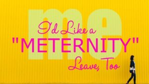 "I'd Like a ""Meternity"" Leave, Too"