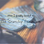 The Crunchy Pendulum: Where I Finally Landed