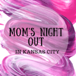 Mom's Night Out in Kansas City