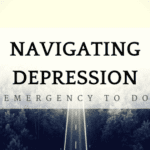 Navigating Depression: Your Emergency To Do List
