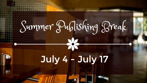 Summer Publishing Break