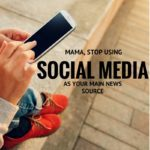 Mama, Stop Using Social Media As Your Main News Source