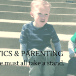 Politics and Parenting: Why We Must All Take a Stand