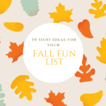 10 (ish) Ideas for Your Fall Fun List