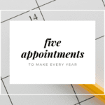 Five Appointments to Make Every Year