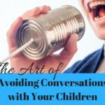 The Art of Avoiding Conversations with Your Children