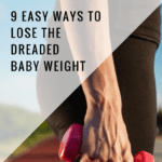 9 Easy Ways to Lose the Dreaded Baby Weight