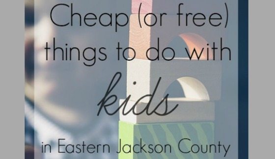 Cheap (or free) Things to Do with Kids in Eastern Jackson County
