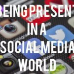 Being Present in a Social Media World