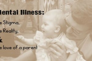 Mental Illness: The Stigma, The Reality, The Love of a Parent