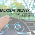 Backseat Driver: How I Taught my Toddler to Keep Us Safe Behind the Wheel