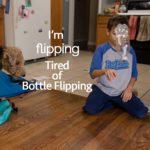 I'm Flipping Tired of Bottle Flipping