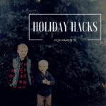 Holiday Hacks for Parents