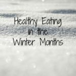 Healthy Eating in the Winter Months
