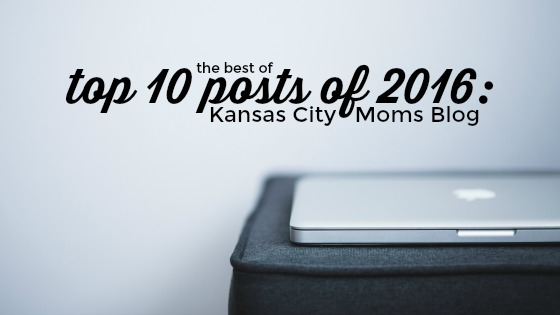 Top 10 Posts of 2016: the best of Kansas City Moms Blog