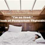 'I'm so tired.' A look at Postpartum Thyroiditis