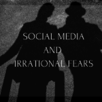 Social Media and Irrational Fears