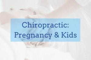 Chiropractic- Pregnancy & Kids