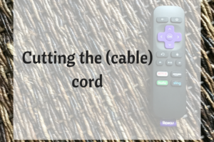 Cutting the (cable) cord