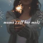 Mama's Off Her Meds