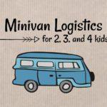 Minivan Logistics for 2, 3, and 4 Kids