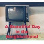 A Beautiful Day in the Neighborhood