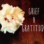 Grief & Gratitude