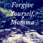 Forgive Yourself, Momma