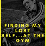 Finding My Lost Self… At the Gym