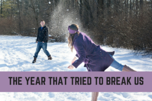 THE YEAR THAT TRIED TO BREAK US