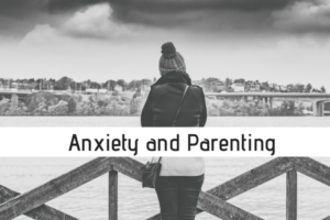 Anxiety and Parenting