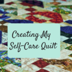 More than a Mani/Pedi: Creating My Self-Care Quilt